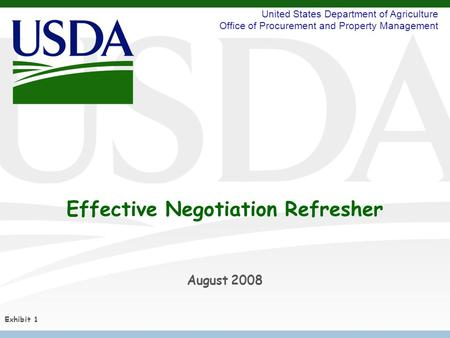 United States Department of Agriculture Office of Procurement and Property Management Effective Negotiation Refresher August 2008 Exhibit 1.