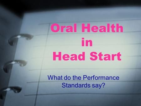 Oral Health in Head Start What do the Performance Standards say?