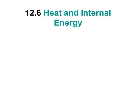 12.6 Heat and Internal Energy. Heat Heat is energy that flows from a higher-temperature object to a lower-temperature object because of the difference.
