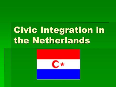 Civic Integration in the Netherlands. Foreigners in the Netherlands  What is the largest group of foreigners in the Netherlands?  Germans (390,000)