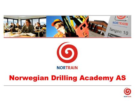 Norwegian Drilling Academy AS. NORTRAIN history 1976 – established North Sea Drilltrainer AS, the first Norwegian drilling school 1999 – bought Transocean.