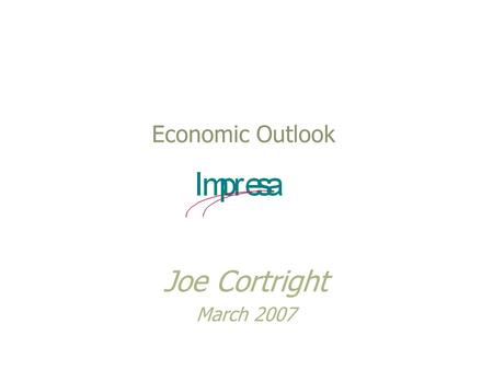 Economic Outlook Joe Cortright March 2007. The Two Scariest Words in School…