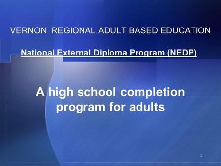 1 VERNON REGIONAL ADULT BASED EDUCATION A high school completion program for adults National External Diploma Program (NEDP)