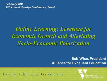 Online Learning: Leverage for Economic Growth and Alleviating Socio-Economic Polarization Bob Wise, President Alliance for Excellent Education February.