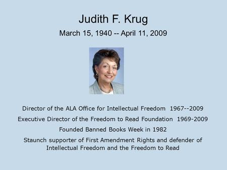Director of the ALA Office for Intellectual Freedom 1967--2009 Executive Director of the Freedom to Read Foundation 1969-2009 Founded Banned Books Week.