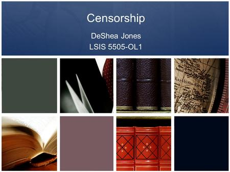 Censorship DeShea Jones LSIS 5505-OL1. What is censorship? A change in the access status of material, based on the content of the work and made by a governing.