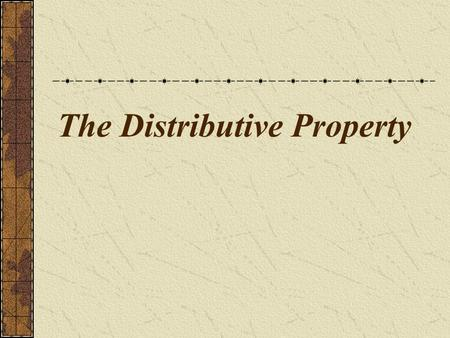 The Distributive Property. The Distributive Property allows you to multiply each number inside a set of parenthesis by a factor outside the parenthesis.