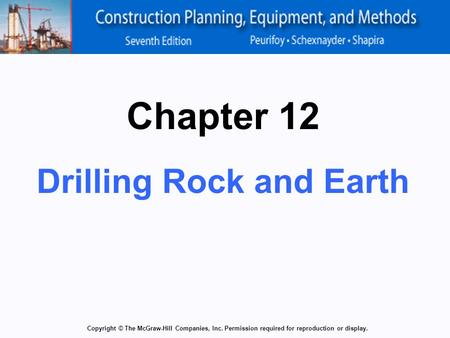 Copyright © The McGraw-Hill Companies, Inc. Permission required for reproduction or display. Chapter 12 Drilling Rock and Earth.