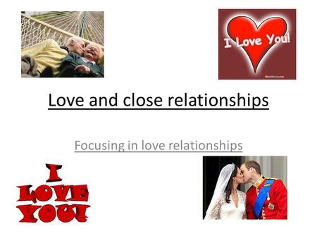 Love and close relationships Focusing in love relationships.