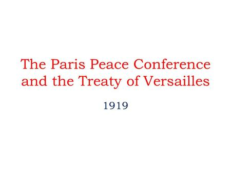 The Paris Peace Conference and the Treaty of Versailles 1919.