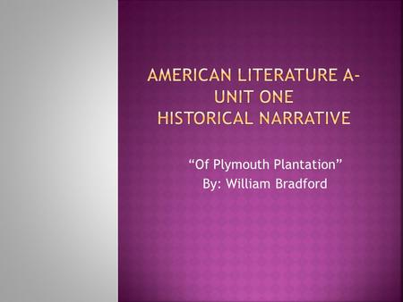 """Of Plymouth Plantation"" By: William Bradford.  Thematic Link  The daring exploration of what is now North America by English Puritans is motivated."