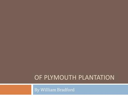 OF PLYMOUTH PLANTATION By William Bradford. The Landing of the Pilgrims at Plymouth In 1620, the Puritans (Pilgrims) sail in treacherous seas from Holland.
