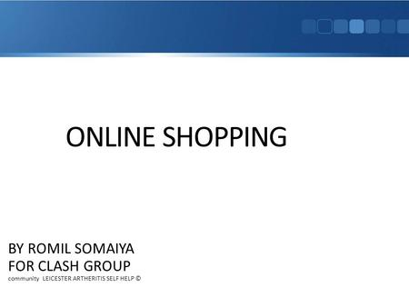 ONLINE SHOPPING BY ROMIL SOMAIYA FOR CLASH GROUP community LEICESTER ARTHERITIS SELF HELP ©