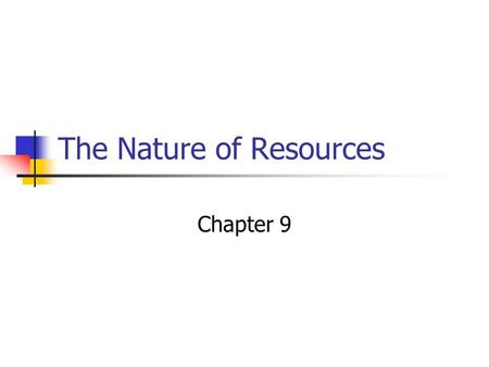 The Nature of Resources Chapter 9. Natural Resources Natural resources are materials that are found in nature and exploited to make a profit. Soil is.