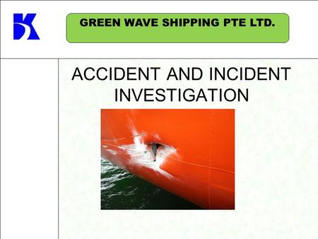 ACCIDENT AND INCIDENT INVESTIGATION GREEN WAVE SHIPPING PTE LTD.