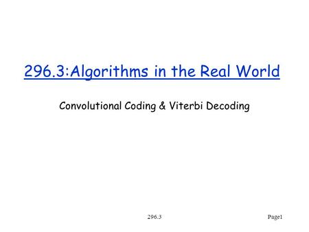 296.3Page1 296.3:Algorithms in the Real World Convolutional Coding & Viterbi Decoding.