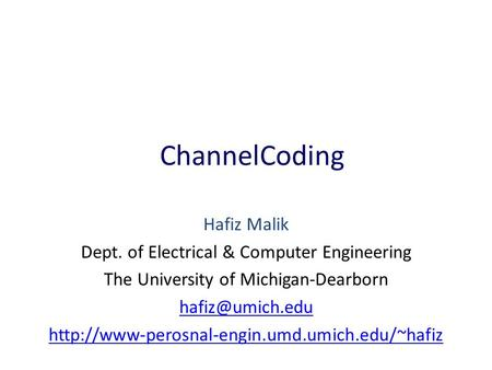 ChannelCoding Hafiz Malik Dept. of Electrical & Computer Engineering The University of Michigan-Dearborn