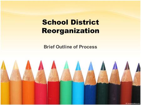 School District Reorganization Brief Outline of Process.