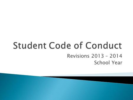 Revisions 2013 – 2014 School Year.  Student Code of Conduct Committee ◦ Building administrators, parents, interventionists, teachers - AEA representatives.