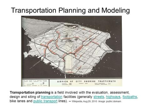 Transportation Planning and Modeling Transportation planning is a field involved with the evaluation, assessment, design and siting of transportation facilities.