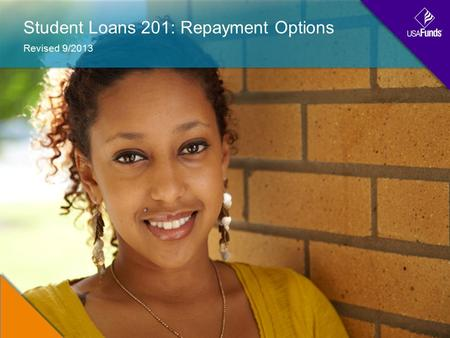 Student Loans 201: Repayment Options Revised 9/2013.