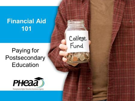 Financial Aid 101 Paying for Postsecondary Education.