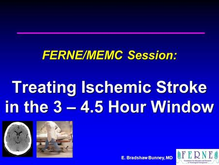 FERNE/MEMC Session: Treating Ischemic Stroke in the 3 – 4