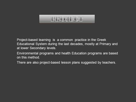 Project-based learning is a common practice in the Greek Educational System during the last decades, mostly at Primary and at lower Secondary levels. Environmental.