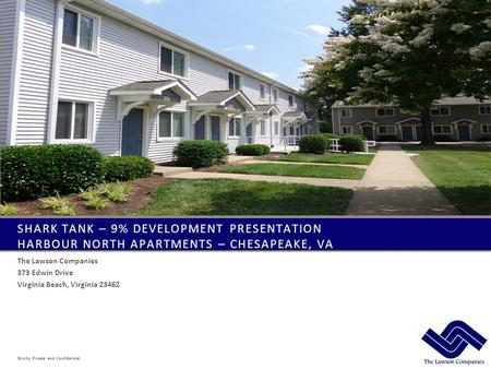 SHARK TANK – 9% DEVELOPMENT PRESENTATION HARBOUR NORTH APARTMENTS – CHESAPEAKE, VA The Lawson Companies 373 Edwin Drive Virginia Beach, Virginia 23462.
