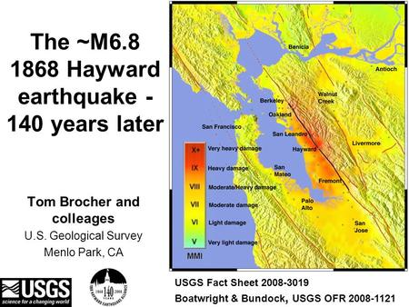 The ~M6.8 1868 Hayward earthquake - 140 years later Tom Brocher and colleages U.S. Geological Survey Menlo Park, CA USGS Fact Sheet 2008-3019 Boatwright.