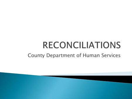 County Department of Human Services.  In accounting, Reconciliation refers to the process of ensuring that two sets of records, usually the balances.
