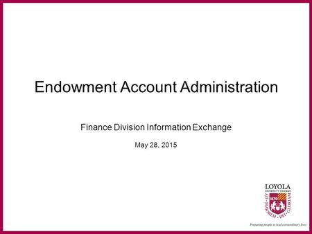 Endowment Account Administration Finance Division Information Exchange May 28, 2015.