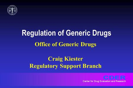 Regulation of Generic Drugs Office of Generic Drugs Craig Kiester Regulatory Support Branch.
