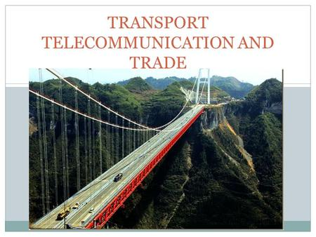 TRANSPORT TELECOMMUNICATION AND TRADE. INFRASTRUCTURE It refers to the technical structures that support an economy such as roads, airports bridges, water.