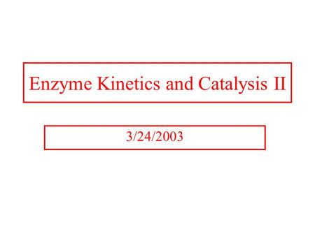 Enzyme Kinetics and Catalysis II 3/24/2003. Kinetics of Enzymes Enzymes follow zero order kinetics when substrate concentrations are high. Zero order.