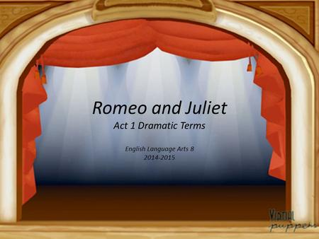 Romeo and Juliet Act 1 Dramatic Terms English Language Arts 8 2014-2015.