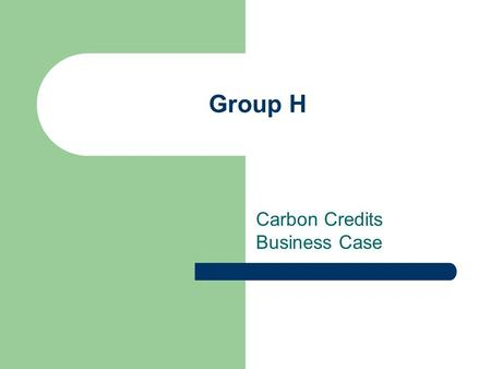 Group H Carbon Credits Business Case. About Carbon Credits Carbon credits are certificates issued to countries that reduce their GHG emissions One credit.
