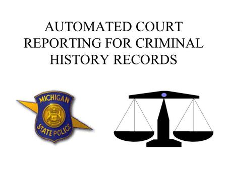 AUTOMATED COURT REPORTING FOR CRIMINAL HISTORY RECORDS