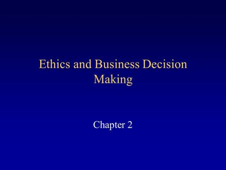 Ethics and Business Decision Making Chapter 2. What does ethics have to do with the Law? Ethics - Moral principles and values applied to social behavior.