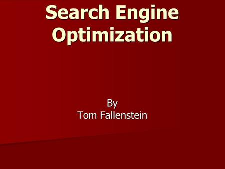 Search Engine Optimization By Tom Fallenstein. Introduction Why you want high rankings Why you want high rankings Keywords Keywords Tools to help choose.