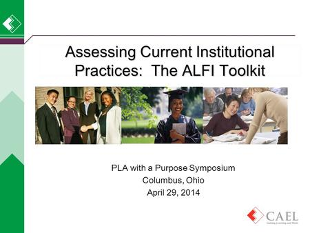 Assessing Current Institutional Practices: The ALFI Toolkit PLA with a Purpose Symposium Columbus, Ohio April 29, 2014.