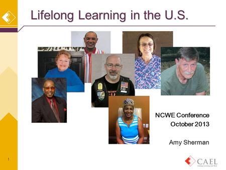 Lifelong Learning in the U.S. 1 NCWE Conference October 2013 Amy Sherman.