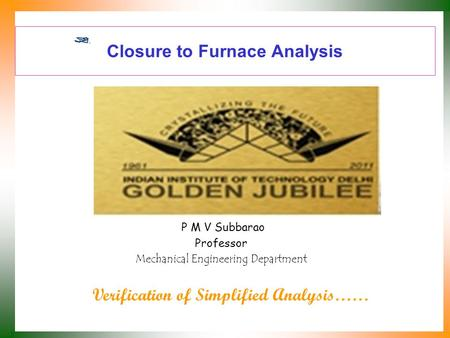 Closure to Furnace Analysis P M V Subbarao Professor Mechanical Engineering Department Verification of Simplified Analysis……