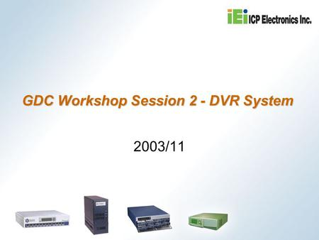 GDC Workshop Session 2 - DVR System 2003/11. Agenda DVR Product Overview (5 min) DVR Hardware Installation (30 min) System Major Functions Setup (50 min)