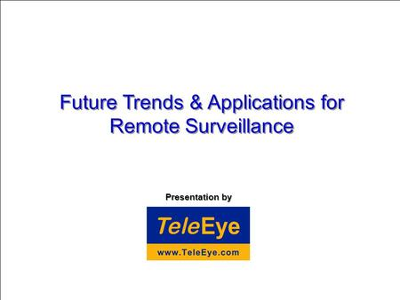 Presentation by Future Trends & Applications for Remote Surveillance.
