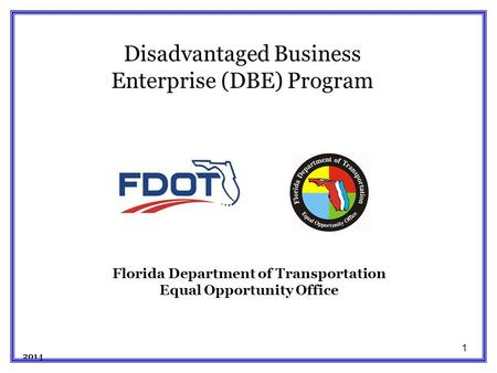 1 Florida Department of Transportation Equal Opportunity Office 2014 Disadvantaged Business Enterprise (DBE) Program.