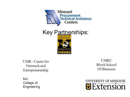 Key Partnerships: UMKC Bloch School Of Business UMR - Center for Outreach and Entrepreneurship MU College of Engineering.