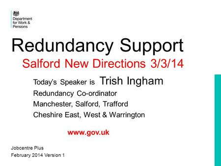 Redundancy Support Salford New Directions 3/3/14 Today's Speaker is Trish Ingham Redundancy Co-ordinator Manchester, Salford, Trafford Cheshire East, West.