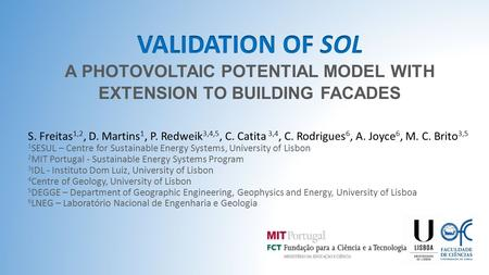 A PHOTOVOLTAIC POTENTIAL MODEL WITH EXTENSION TO BUILDING FACADES S. Freitas 1,2, D. Martins 1, P. Redweik 3,4,5, C. Catita 3,4, C. Rodrigues 6, A. Joyce.