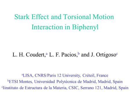 Stark Effect and Torsional Motion Interaction in Biphenyl L. H. Coudert, a L. F. Pacios, b and J. Ortigoso c a LISA, CNRS/Paris 12 University, Créteil,